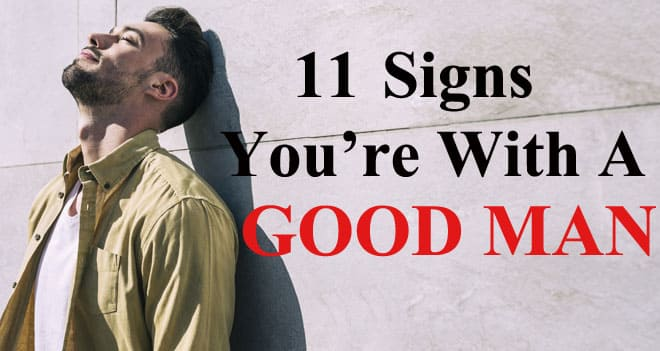 11 Signs You've Finally Found A Good Man